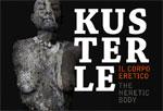 """Aperta fino ad agosto la mostra """"Kusterle. Il corpo eretico"""""""